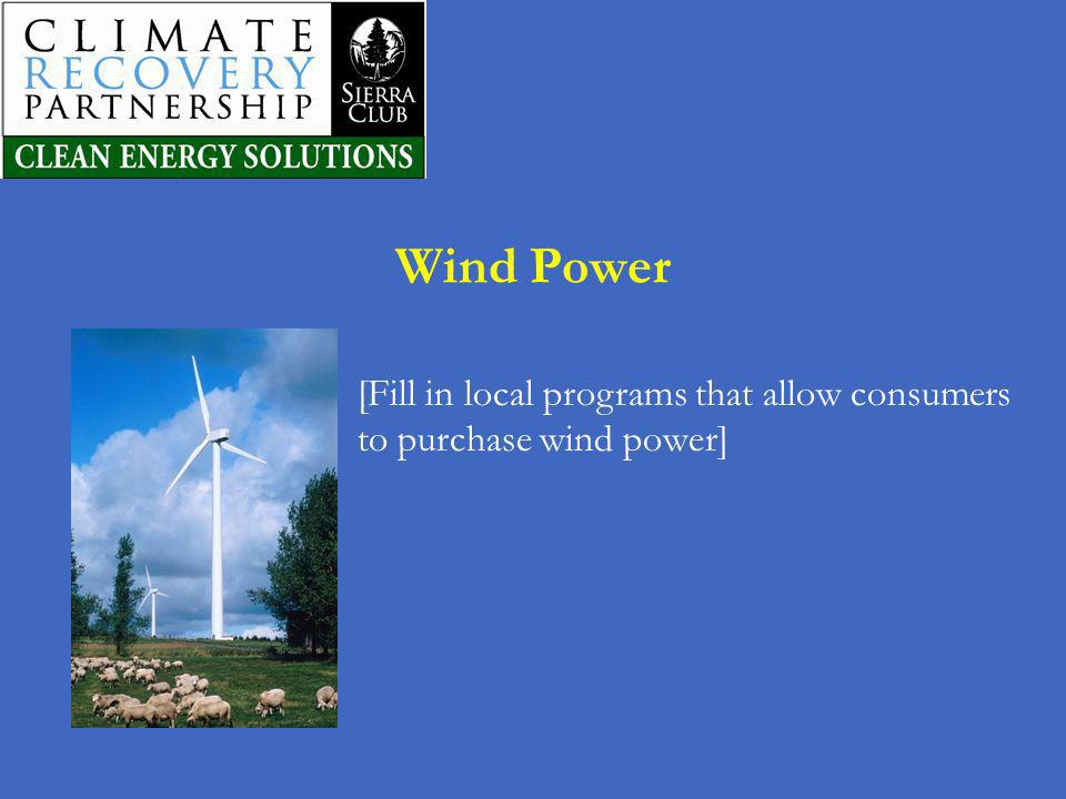 Wind Power [Fill in local programs that allow consumers to purchase wind power]